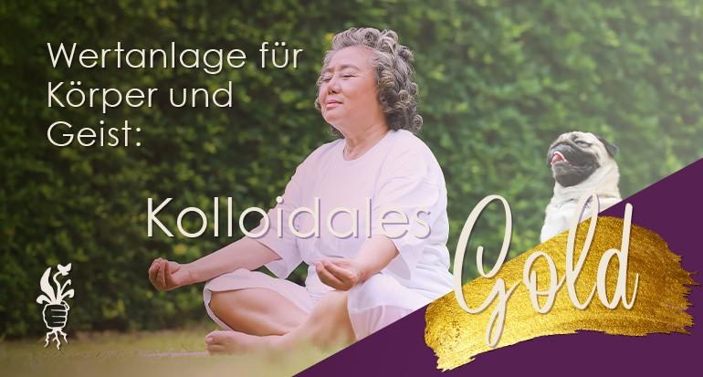 Kolloidales Gold - Wertanlage für Körper und Geist